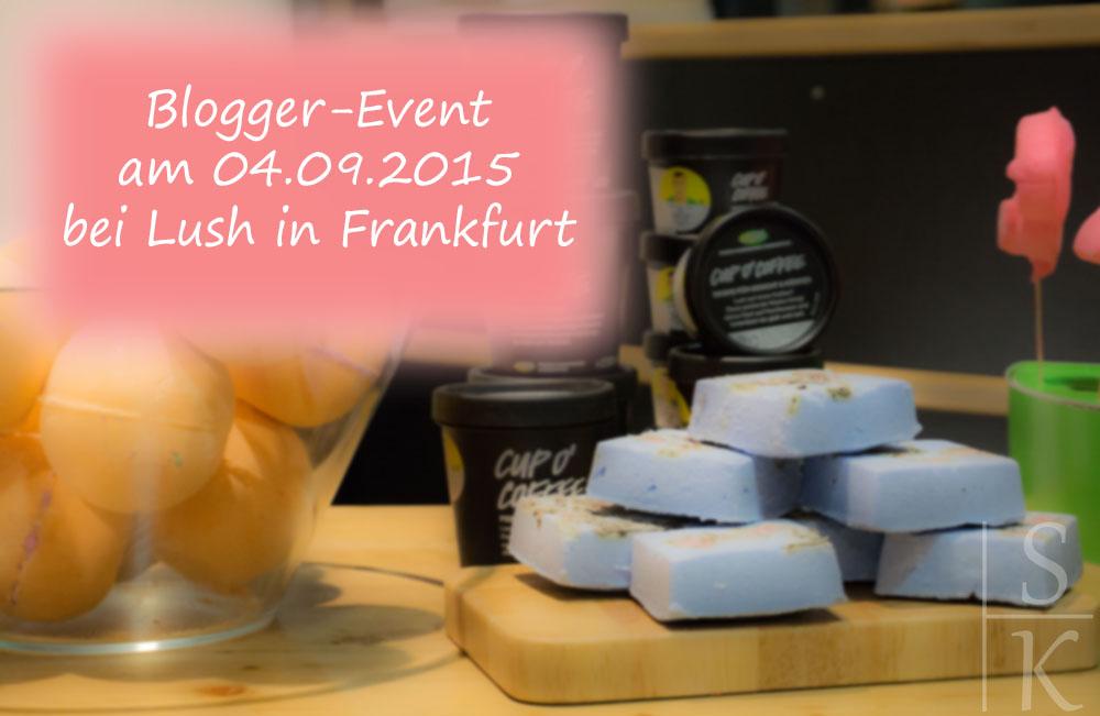 Blogger-Event von Lush am 04.09.2015 in Frankfurt