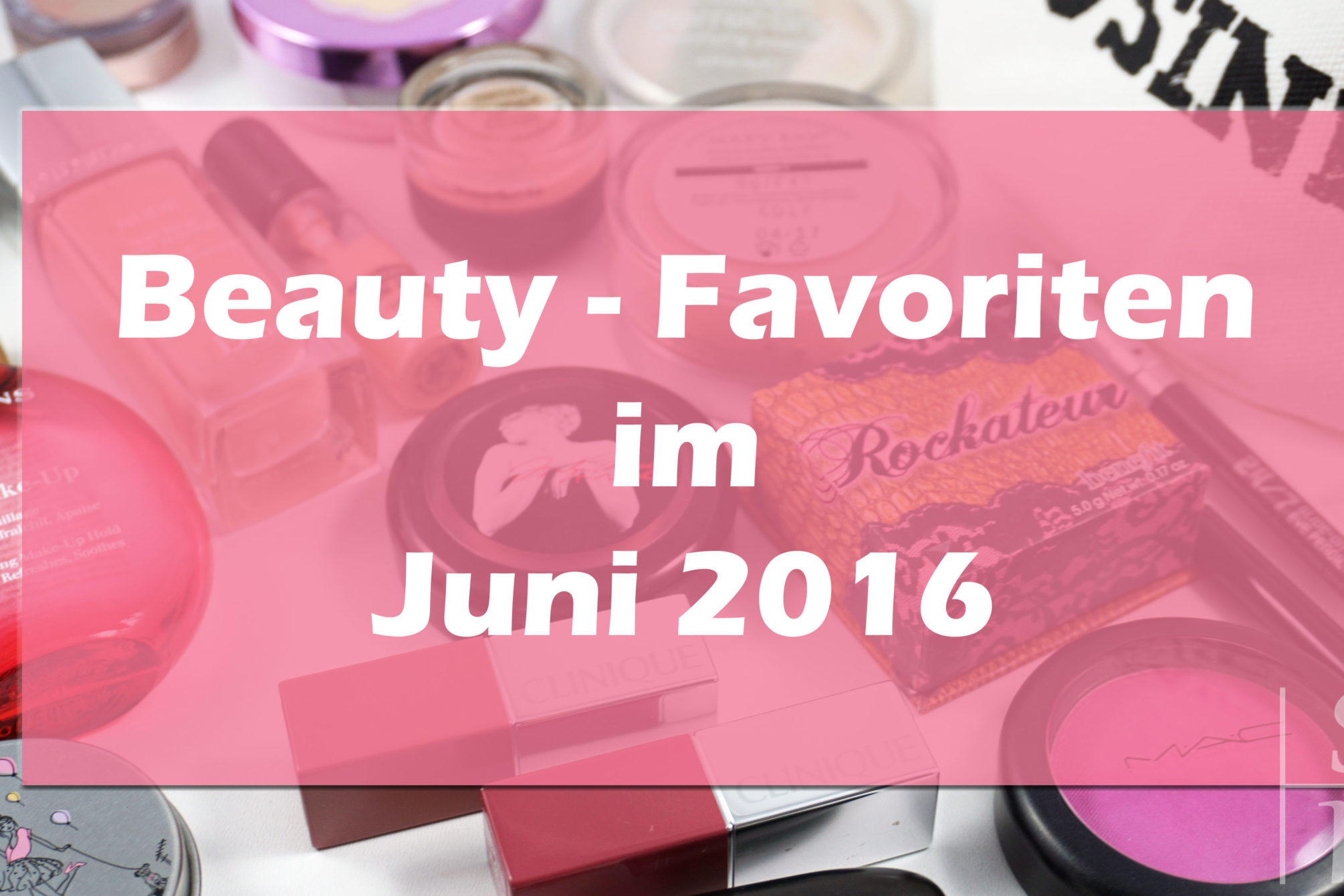 Beauty-Favoriten im Juni 2016
